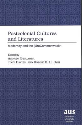Postcolonial Cultures and Literatures: Modernity and the (Un)Commonwealth - American University Studies, Series 3: Comparative Literature v. 61 (Hardback)