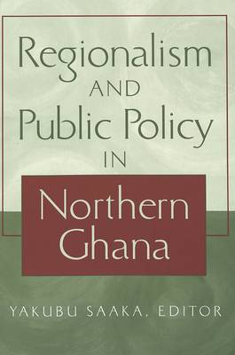 Regionalism and Public Policy in Northern Ghana - Society & Politics in Africa 10 (Paperback)