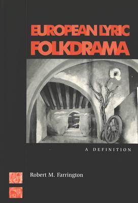 European Lyric Folkdrama: A Definition - American University Studies Series 26: Theatre Arts 30 (Hardback)