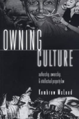 Owning Culture: Authorship, Ownership, and Intellectual Property Law - Popular Culture and Everyday Life 1 (Paperback)