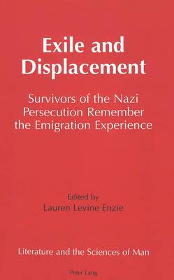 Exile and Displacement: Survivors of the Nazi Persecution Remember the Emigration Experience - Literature and the Sciences of Man 22 (Hardback)