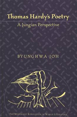 Thomas Hardy's Poetry: A Jungian Perspective - The Modernist Revolution in World Literature 1 (Hardback)