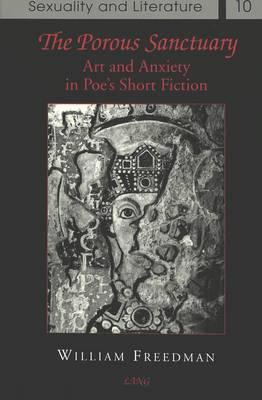 The Porous Sanctuary: Art and Anxiety in Poe's Short Fiction - Sexuality and Literature 10 (Hardback)
