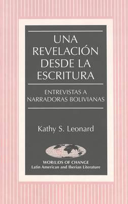 Una Revelacion Desde la Escritura: Entrevistas a Narradoras Bolivianas - Wor(L)Ds of Change: Latin American and Iberian Literature 54 (Hardback)