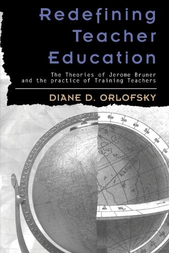 Redefining Teacher Education: The Theories of Jerome Bruner and the Practice of Training Teachers - Rethinking Childhood 20 (Paperback)