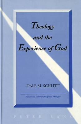 Theology and the Experience of God - American Liberal Religious Thought 8 (Hardback)