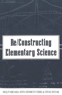 Re/Constructing Elementary Science - Counterpoints 177 (Paperback)