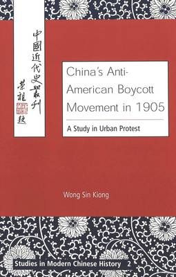 China's Anti-American Boycott Movement in 1905: A Study in Urban Protest - Studies in Modern Chinese History v. 2 (Hardback)