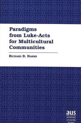 Paradigms from Luke-Acts for Multicultural Communities - American University Studies 216 (Hardback)