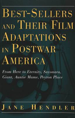 Best-Sellers and Their Film Adaptations in Postwar America: v. 28: From Here to Eternity, Sayonara, Giant, Auntie Mame, Peyton Place - Modern American Literature 28 (Paperback)