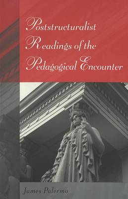 Poststructuralist Readings of the Pedagogical Encounter - Eruptions: New Feminism Across the Disciplines 14 (Paperback)