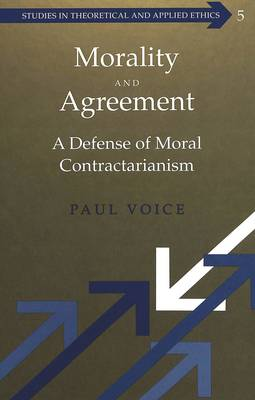 Morality and Agreement: A Defense of Moral Contractarianism - Studies in Theoretical & Applied Ethics 5 (Hardback)