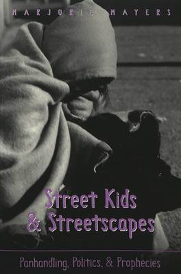 Street Kids & Streetscapes: Panhandling, Politics, and Prophecies - Counterpoints 181 (Paperback)