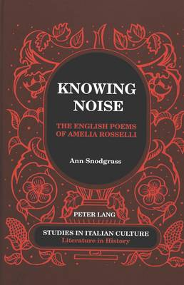 Knowing Noise: The English Poems of Amelia Rosselli - Studies in Italian Culture 31 (Hardback)