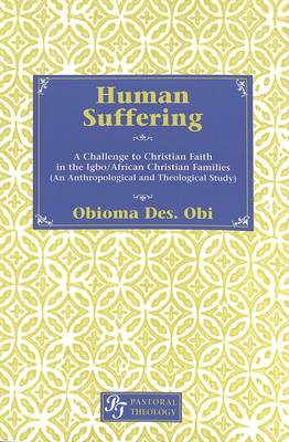 Human Suffering: A Challenge to Christian Faith in Igbo/African Christian Families (An Anthropological and Theological Study) - Pastoral Theology 2 (Paperback)