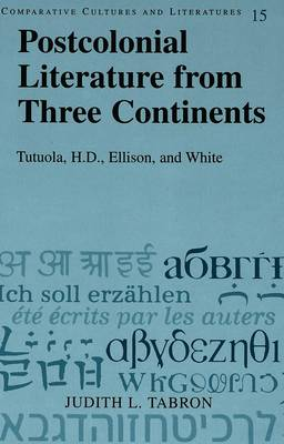 Postcolonial Literature from Three Continents: Tutuola, H.D., Ellison, and White - Comparative Cultures & Literatures 15 (Hardback)