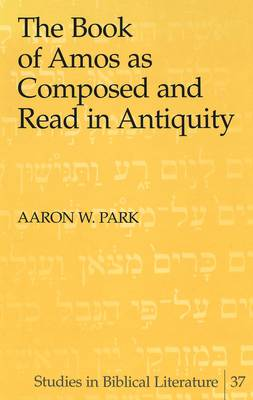The Book of Amos as Composed and Read in Antiquity - Studies in Biblical Literature 37 (Hardback)