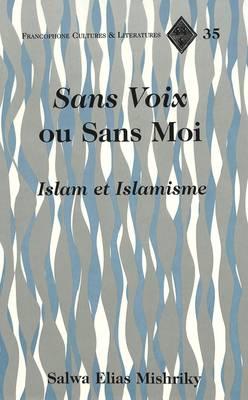 Sans Voix Ou Sans Moi: Islam Et Islamisme - Francophone Cultures & Literatures 35 (Hardback)