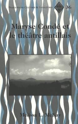 Maryse Condae et le Thaeatre Antillais / Melissa L. Mckay. - Francophone Cultures & Literatures 36 (Hardback)