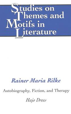 Rainer Maria Rilke: Autobiography, Fiction, and Therapy - Studies on Themes and Motifs in Literature 60 (Hardback)