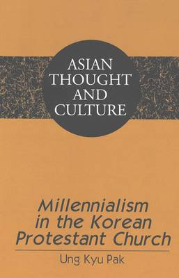 Millennialism in the Korean Protestant Church - Asian Thought and Culture 50 (Hardback)