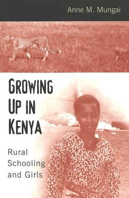 Growing Up in Kenya: Rural Schooling and Girls - Rethinking Childhood v. 21 (Paperback)