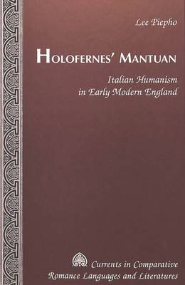 Holofernes' Mantuan: Italian Humanism in Early Modern England - Currents in Comparative Romance Languages & Literatures 103 (Hardback)