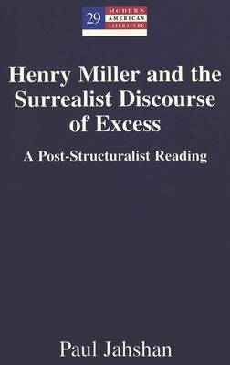 Henry Miller and the Surrealist Discourse of Excess: A Post-structuralist Reading - Modern American Literature 29 (Hardback)