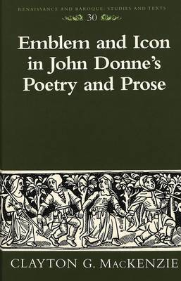 Emblem and Icon in John Donne's Poetry and Prose - Renaissance and Baroque Studies and Texts 30 (Hardback)