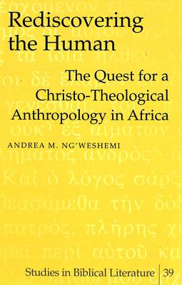 Rediscovering the Human: The Quest for a Christo-theological Anthropology in Africa - Studies in Biblical Literature v. 39 (Hardback)