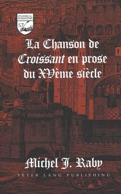 La Chanson de Croissant en Prose du Xve Siecle - Studies in the Humanities Literature - Politics - Society 57 (Hardback)