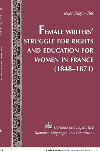 Female Writers' Struggle for Rights and Education for Women in France (1848-1871) - Currents in Comparative Romance Languages & Literatures 105 (Hardback)