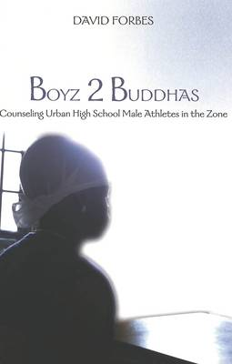 Boyz 2 Buddhas: Counseling Urban High School Male Athletes in the Zone - Counterpoints 198 (Paperback)