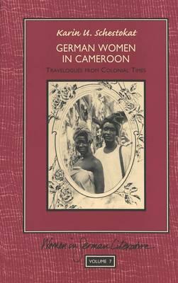German Women in Cameroon: Travelogues from Colonial Times - Women in German Literature 7 (Hardback)
