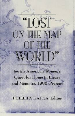 Lost on the Map of the World: Jewish-American Women's Quest for Home in Essays and Memoirs, 1890-Present (Paperback)
