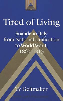Tired of Living: Suicide in Italy from National Unification to World War I, 1860-1915 - Studies in Modern European History 44 (Hardback)