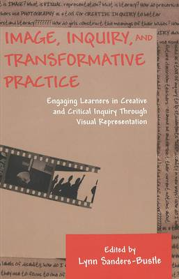 Image, Inquiry, and Transformative Practice: Engaging Learners in Creative and Critical Inquiry Through Visual Representation - Counterpoints 203 (Paperback)