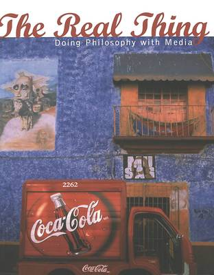 The Real Thing: Doing Philosophy with Media - Popular Culture and Everyday Life v. 4 (Paperback)