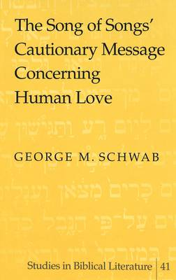 The Song of Songs' Cautionary Message Concerning Human Love - Studies in Biblical Literature 41 (Hardback)