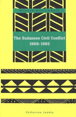 The Cudanese Civil Conflict 1969-1985 - Society & Politics in Africa 12 (Hardback)