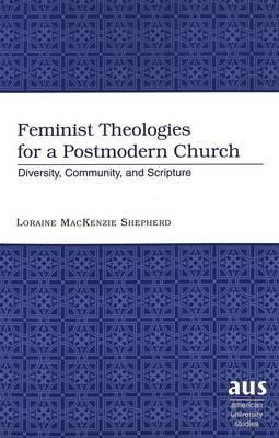 Feminist Theologies for a Postmodern Church: Diversity, Community and Scripture - American University Studies 219 (Paperback)
