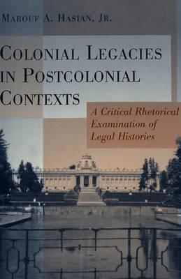 Colonial Legacies in Postcolonial Contexts: A Critical Rhetorical Examination of Legal Histories - Critical Intercultural Communication Studies 1 (Paperback)