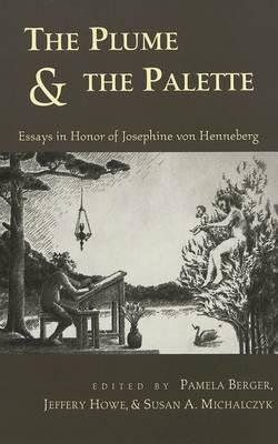 The Plume & the Palette: Essays in Honor of Josephine Von Henneburg (Hardback)