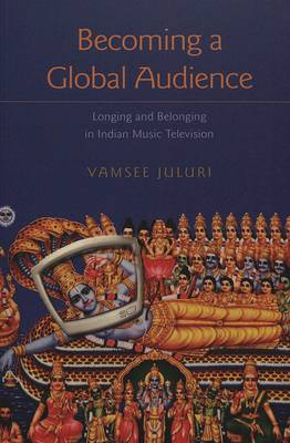 Becoming a Global Audience: Longing and Belonging in Indian Music Television (Paperback)