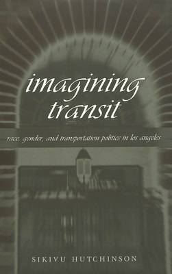 Imagining Transit: Race, Gender, and Transportation Politics in Los Angeles - Travel Writing Across the Disciplines: Theory and Pedagogy 2 (Paperback)