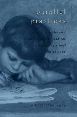 Parallel Practices: Social Justice-focused Teacher Education and the Elementary School Classroom - Counterpoints 206 (Paperback)