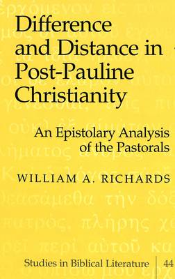 Difference and Distance in Post-Pauline Christianity: An Epistolary Analysis of the Pastorals - Studies in Biblical Literature v. 44 (Hardback)
