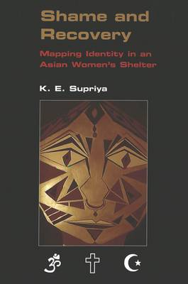 Shame and Recovery: Mapping Identity in an Asian Women's Shelter / K.E. Supriya. - Critical Intercultural Communication Studies 2 (Paperback)