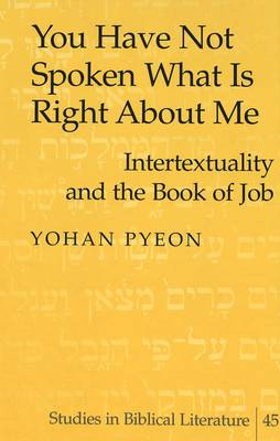 You Have Not Spoken What is Right About Me: Intertextuality and the Book of Job - Studies in Biblical Literature 45 (Hardback)