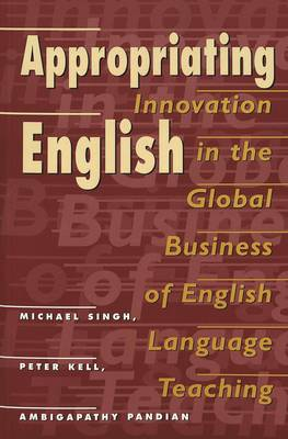 Appropriating English: Innovation in the Global Business of English Language Teaching - New Literacies and Digital Epistemologies 8 (Paperback)